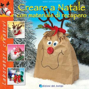 Foto Cover di Creare a Natale con materiale di recupero, Libro di Mara Antonaccio, edito da Edizioni del Borgo 0