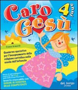 Caro Gesù. 4 anni. Quaderno operativo per l'insegnamento della religione cattolica nella Scuola dell'infanzia