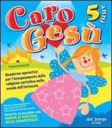 Squillogame.it Caro Gesù. 5 anni. Quaderno operativo per l'insegnamento della religione cattolica nella Scuola dell'infanzia Image