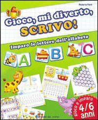 Gioco, mi diverto, scrivo! Imparo le lettere dell'alfabeto. Ediz. illustrata