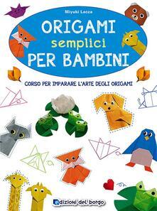 Milanospringparade.it Origami semplici per bambini. Corso per imparare l'arte degli origami. Ediz. illustrata Image