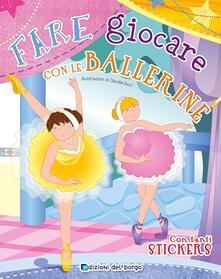 Squillogame.it Fare giocare con le ballerine. Con adesivi. Ediz. illustrata Image