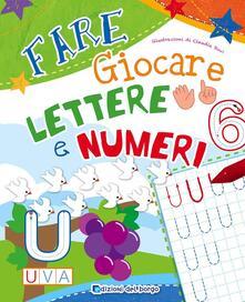 Nordestcaffeisola.it Fare giocare lettere e numeri. Ediz. illustrata Image