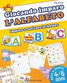 Letterarioprimopiano.it Giocando imparo l'alfabeto. Ediz. illustrata Image