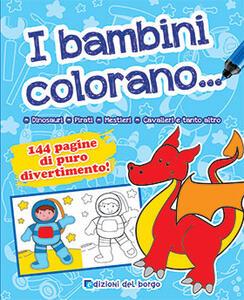 I bambini colorano.... Ediz. illustrata
