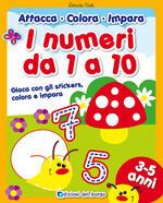 I numeri da 1 a 10. Gioca con gli stickers, colora e impara. Con adesivi