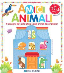 Amici animali. Il mio primo libro delle lettere e degli animali da completare! Alfabetiere degli animali.pdf