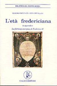 L' età federiciana. Con una appendice sulla fortuna europea di Federico II