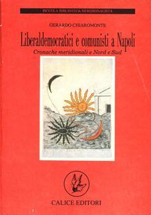 Liberaldemocratici e comunisti a Napoli. Cronache meridionali e Nord e Sud - Gerardo Chiaromonte - copertina