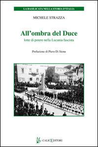 All'ombra del Duce. Lotte di potere nella Lucania fascista