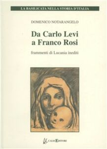 Da Carlo Levi a Franco Rosi. Frammenti di Lucania inediti. Con DVD