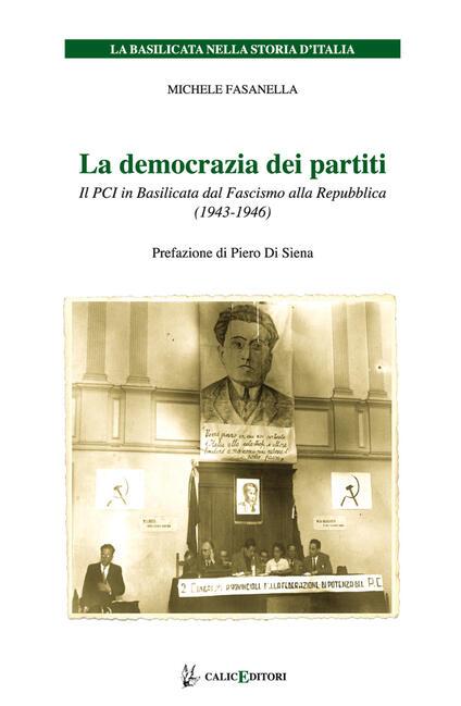 La democrazia dei partiti. Il PCI in Basilicata dal Fascismo alla Repubblica (1943-1946) - Michele Fasanella - copertina