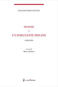 Memorie di un insegnante privato. 1844-1899 - Vincenzo Maria Granata - copertina