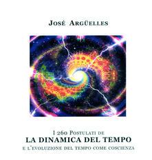 I duecentosessanta postulati de la dinamica del tempo e l'evoluzione del tempo come coscienza - José Argüelles - copertina