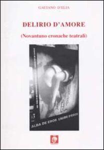 Delirio d'amore (novantuno cronache teatrali)