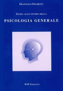 Guida allo studio della psicologia generale - Francesco Fischetti - copertina