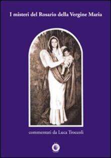 I misteri del rosario della Vergine Maria - Luca Troccoli - copertina