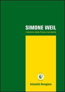 Simone Weil. Il dominio della forza e la libertà
