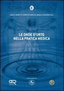 Le onde d'urto nella pratica medica - Biagio Moretti,Ernesto Amelio,Angela Notarnicola - copertina