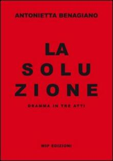 La soluzione - Antonietta Benagiano - copertina
