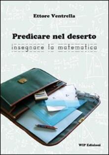 Predicare nel deserto insegnare la matematica - Ettore Ventrella - copertina