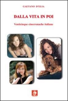 Dalla vita in poi. Venticinque cinecronache italiane - Gaetano D'Elia - copertina