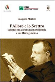 L' alloro e lo scettro. Sguardi sulla cultura meridionale e sul Risorgimento - Pasquale Martino - copertina
