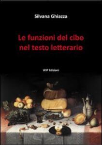 Le funzioni del cibo nel testo letterario - Silvana Ghiazza - copertina