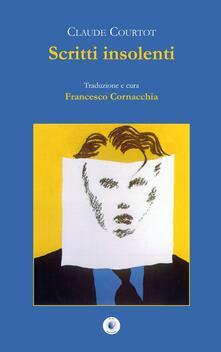 Scritti insolenti - Claude Courtot - copertina