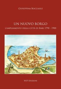 Un nuovo borgo. L'ampliamento della città di Bari 1790-1900