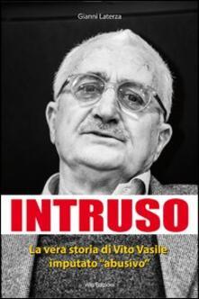 Intruso. La vera storia di Vito Vasile imputato «abusivo» - Gianni Laterza - copertina