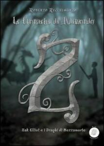 Zak Elliot e i draghi di Mezzamorte. Le cronache di Aldimondo - Roberto Recchimurzo - copertina