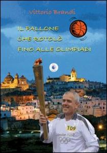 Libro Il pallone che rotolò fino alle Olimpiadi Vittorio Brandi