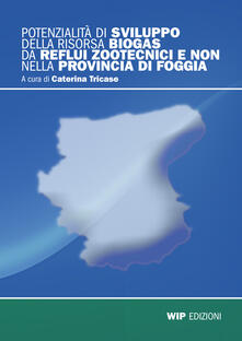 Potenzialità di svilluppo della risorsa Biogas di reflui zootecnici e non nella provincia di Foggia - Caterina Tricase - copertina