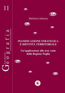 Pianificazione strategica e identità territoriale. Un'applicazione alle aree vaste della regione Puglia - Marilena Labianca - copertina