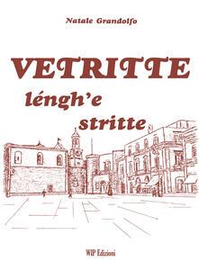 Vetritte léngh'e stritte. Ediz. italiana, tedesca, inglese e francese - Natale Grandolfo - copertina