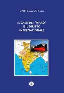 Il caso dei «Marò» e il diritto internazionale - Gabriella Carella - copertina