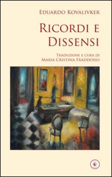 Ricordi e dissensi. Ediz. italiana e spagnola - Eduardo Kovalivker - copertina