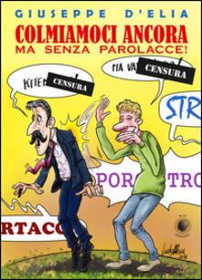 Colmiamoci ancora ma senza parolacce - Giuseppe D'Elia - copertina