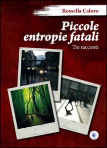 Piccole entropie fatali - Rossella Caloro - copertina