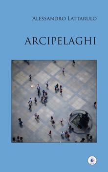 Arcipelaghi - Alessandro Lattarulo - copertina