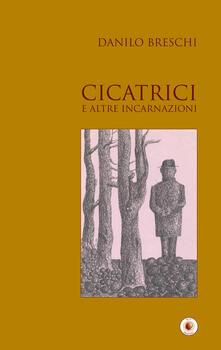 Cicatrici e altre incarnazioni - Danilo Breschi - copertina