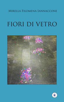 Fiori di vetro - Mirella Filomena Iannaccone - copertina