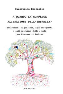 A quando la completa alienazione dell'infanzia? - Giuseppina Boccasile - copertina