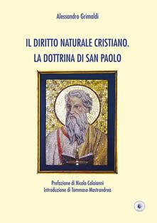 Il diritto naturale cristiano. La dottrina di San Paolo - Alessandro Grimaldi - copertina