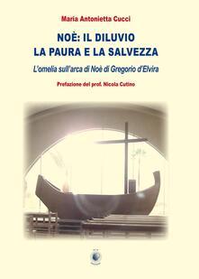Noè. Il diluvio la paura e la salvezza - Maria Antonietta Cucci - copertina