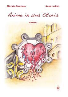 Anime in una storia - Michela Straziota,Anna Lollino - copertina