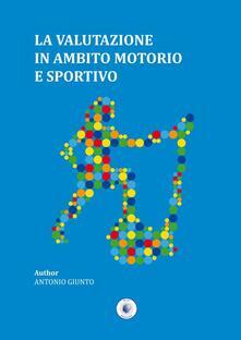 La valutazione in ambito motorio e sportivo - Antonio Giunto - copertina