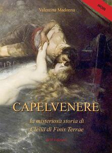 Capelvenere. La misteriosa storia di Clelia di Finis Terrae - Valentina Madonna - copertina