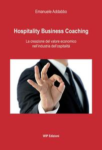 Libro Hospitality business coaching. La creazione del valore economico nell'industria dell'ospitalità Emanuele Addabbo